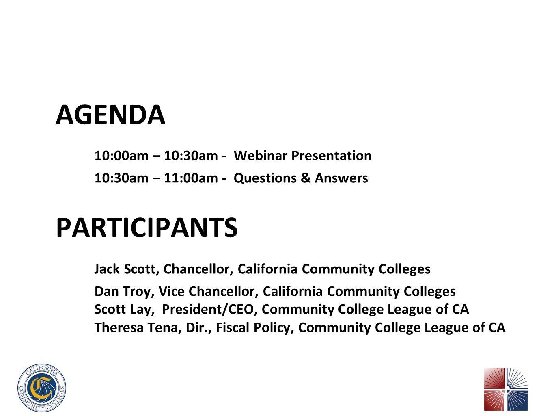AGENDA 10:00am – 10:30am - Webinar Presentation 10:30am – 11:00am - Questions & Answers PARTICIPANTS Jack Scott, Chancellor, California Community Coll