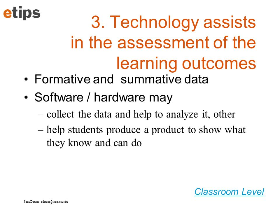Classroom Level 3. Technology assists in the assessment of the learning outcomes Formative and summative data Software / hardware may –collect the dat