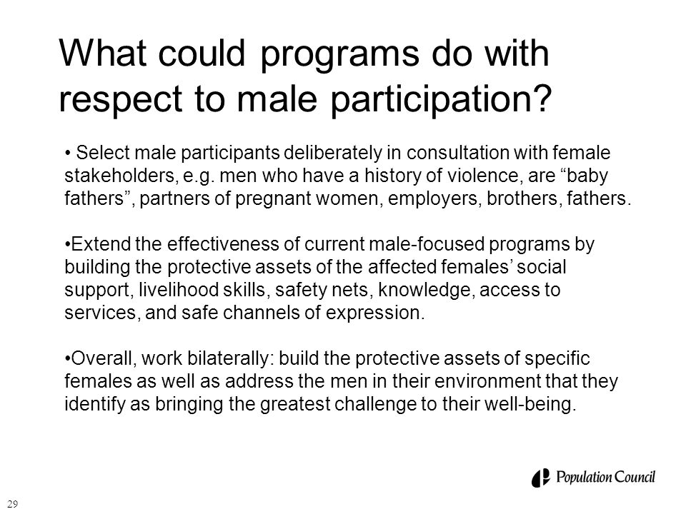 29 What could programs do with respect to male participation? Select male participants deliberately in consultation with female stakeholders, e.g. men