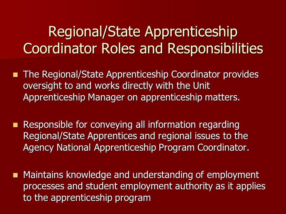 Regional/State Apprenticeship Coordinator Roles and Responsibilities The Regional/State Apprenticeship Coordinator provides oversight to and works dir