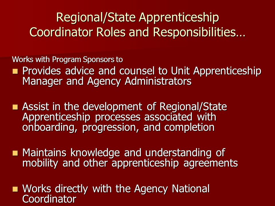 Regional/State Apprenticeship Coordinator Roles and Responsibilities… Works with Program Sponsors to Provides advice and counsel to Unit Apprenticeshi