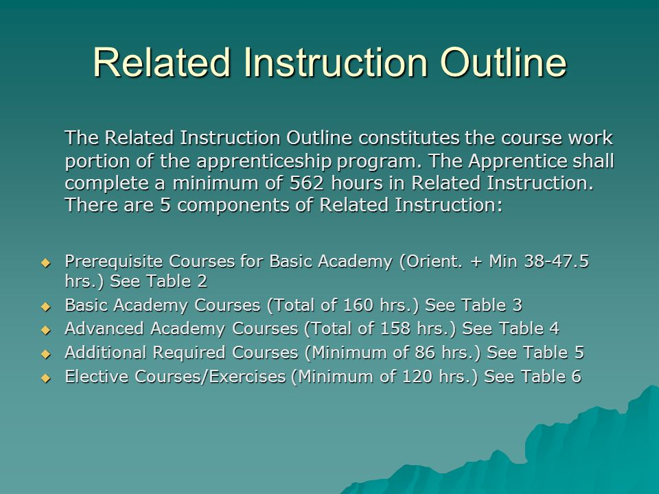 Related Instruction Outline The Related Instruction Outline constitutes the course work portion of the apprenticeship program. The Apprentice shall co