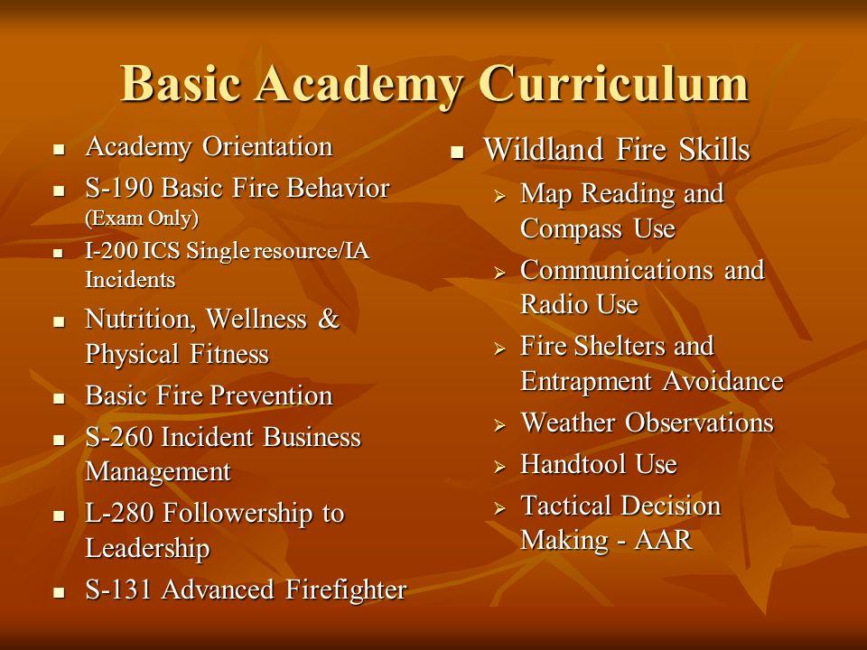 Basic Academy Curriculum Academy Orientation Academy Orientation S-190 Basic Fire Behavior (Exam Only) S-190 Basic Fire Behavior (Exam Only) I-200 ICS