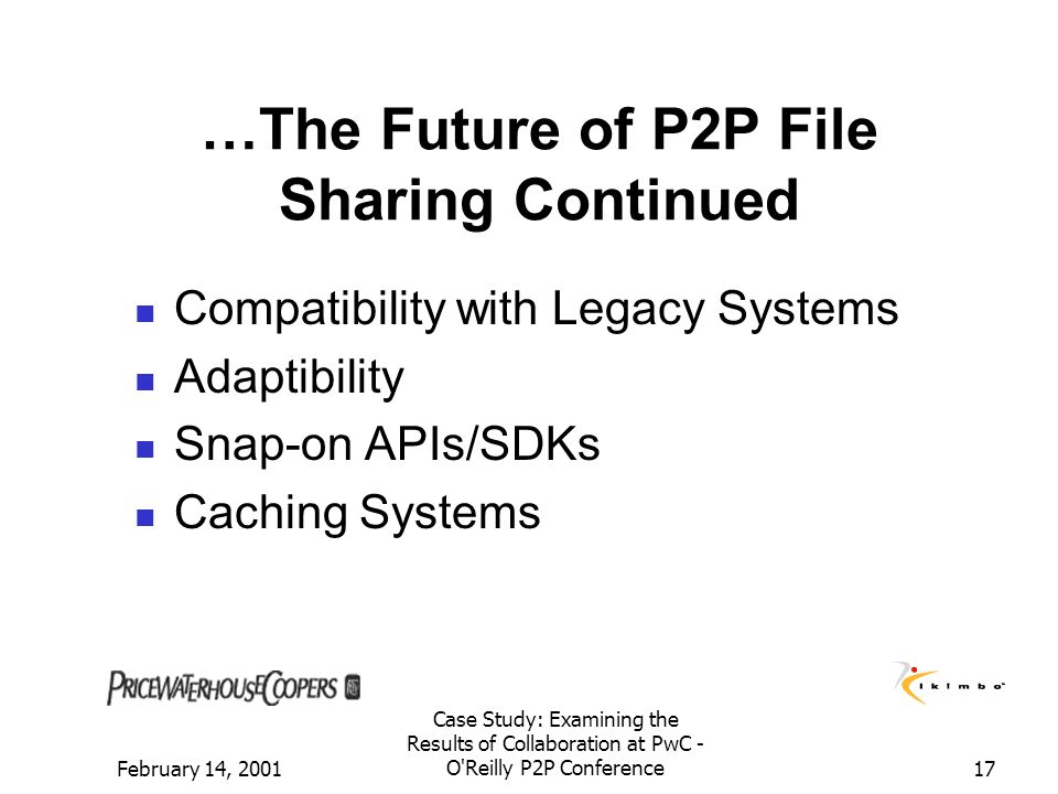 February 14, 2001 Case Study: Examining the Results of Collaboration at PwC - O'Reilly P2P Conference17 …The Future of P2P File Sharing Continued Comp