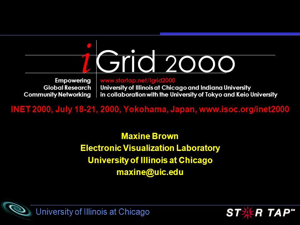 University of Illinois at Chicago INET 2000, July 18-21, 2000, Yokohama, Japan, www.isoc.org/inet2000 Grid 2 ooo i Empowering Global Research Communit