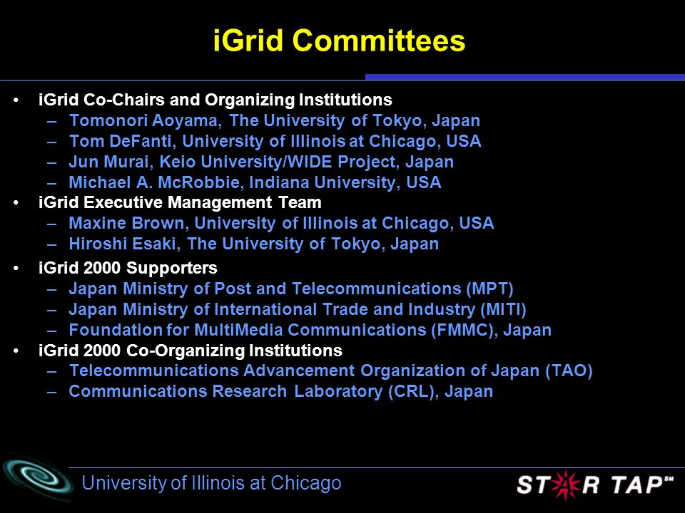 University of Illinois at Chicago iGrid Committees iGrid Co-Chairs and Organizing Institutions –Tomonori Aoyama, The University of Tokyo, Japan –Tom D