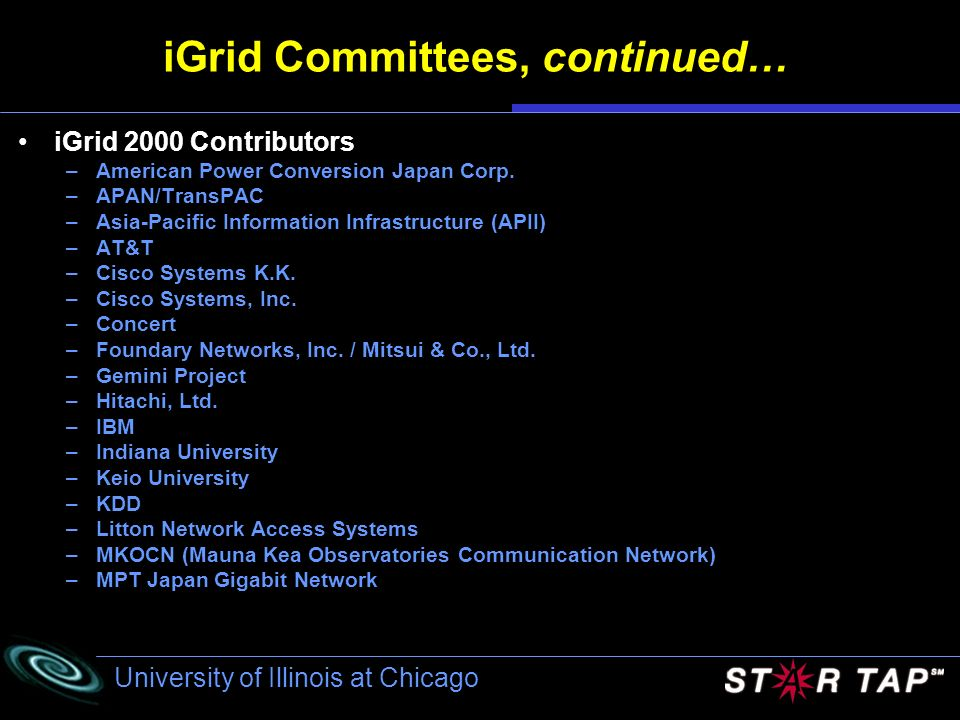 University of Illinois at Chicago iGrid Committees, continued… iGrid 2000 Contributors –American Power Conversion Japan Corp. –APAN/TransPAC –Asia-Pac