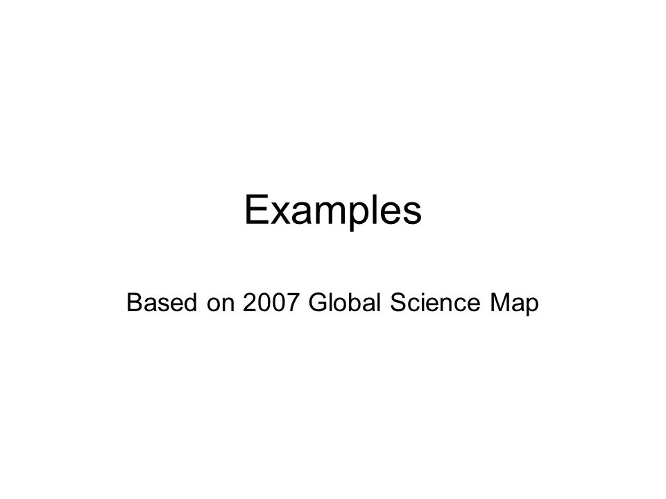Examples Based on 2007 Global Science Map