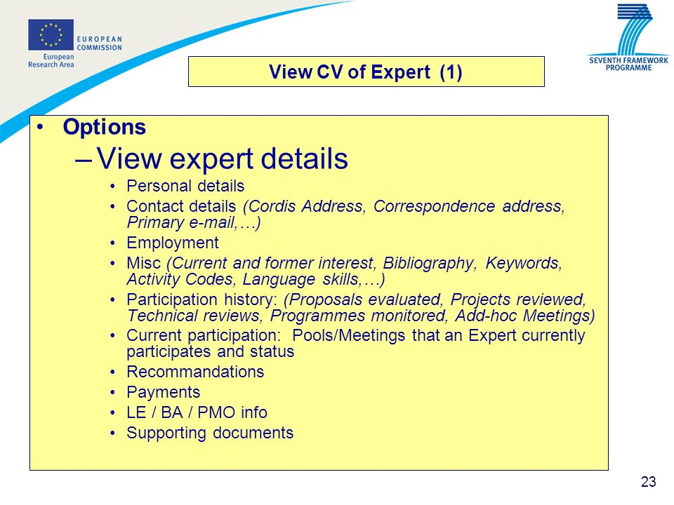 23 View CV of Expert (1) Options –View expert details Personal details Contact details (Cordis Address, Correspondence address, Primary e-mail,…) Empl