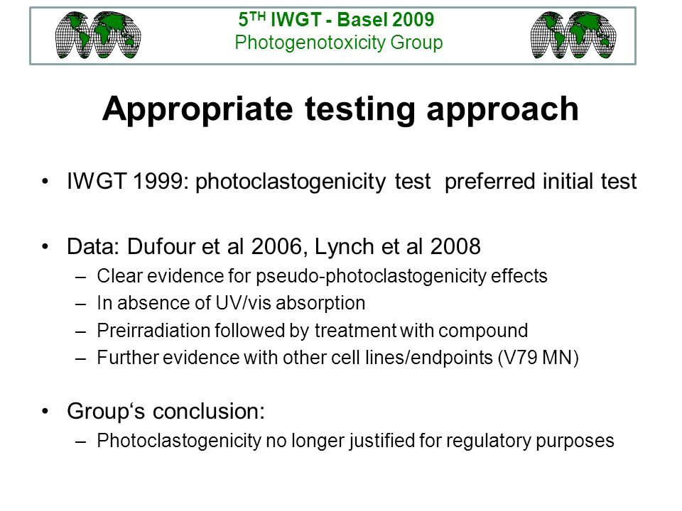 Appropriate testing approach IWGT 1999: photoclastogenicity test preferred initial test Data: Dufour et al 2006, Lynch et al 2008 –Clear evidence for