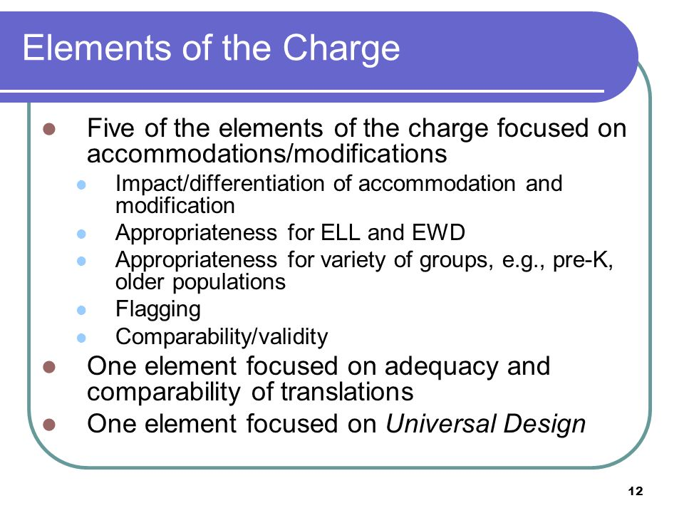 12 Elements of the Charge Five of the elements of the charge focused on accommodations/modifications Impact/differentiation of accommodation and modif