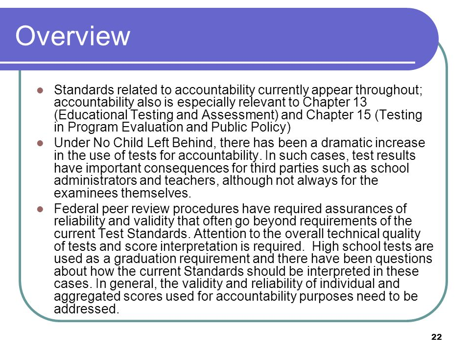 22 Overview Standards related to accountability currently appear throughout; accountability also is especially relevant to Chapter 13 (Educational Tes