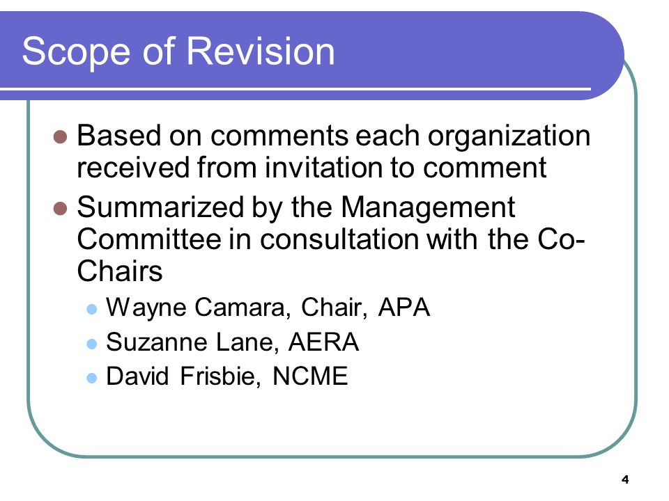 4 Scope of Revision Based on comments each organization received from invitation to comment Summarized by the Management Committee in consultation wit