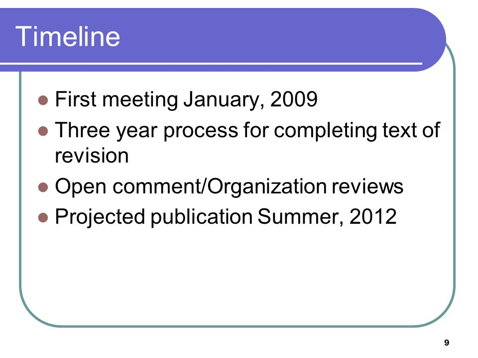 9 Timeline First meeting January, 2009 Three year process for completing text of revision Open comment/Organization reviews Projected publication Summ