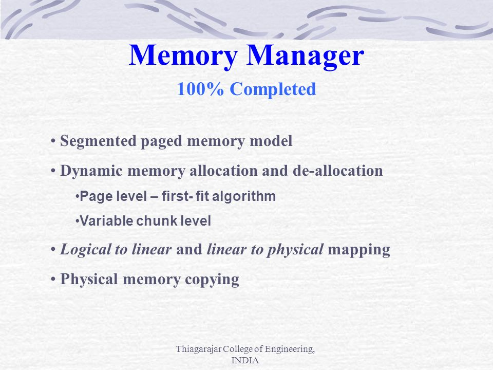 Thiagarajar College of Engineering, INDIA Memory Manager 100% Completed Segmented paged memory model Dynamic memory allocation and de-allocation Page