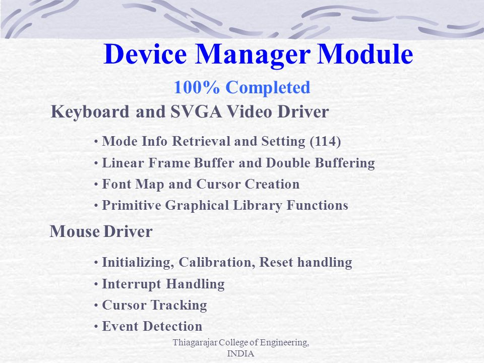 Thiagarajar College of Engineering, INDIA Device Manager Module 100% Completed Keyboard and SVGA Video Driver Mode Info Retrieval and Setting (114) Li