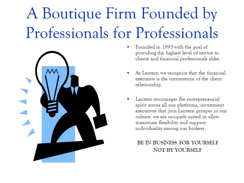 A Boutique Firm Founded by Professionals for Professionals Founded in 1993 with the goal of providing the highest level of service to clients and fina