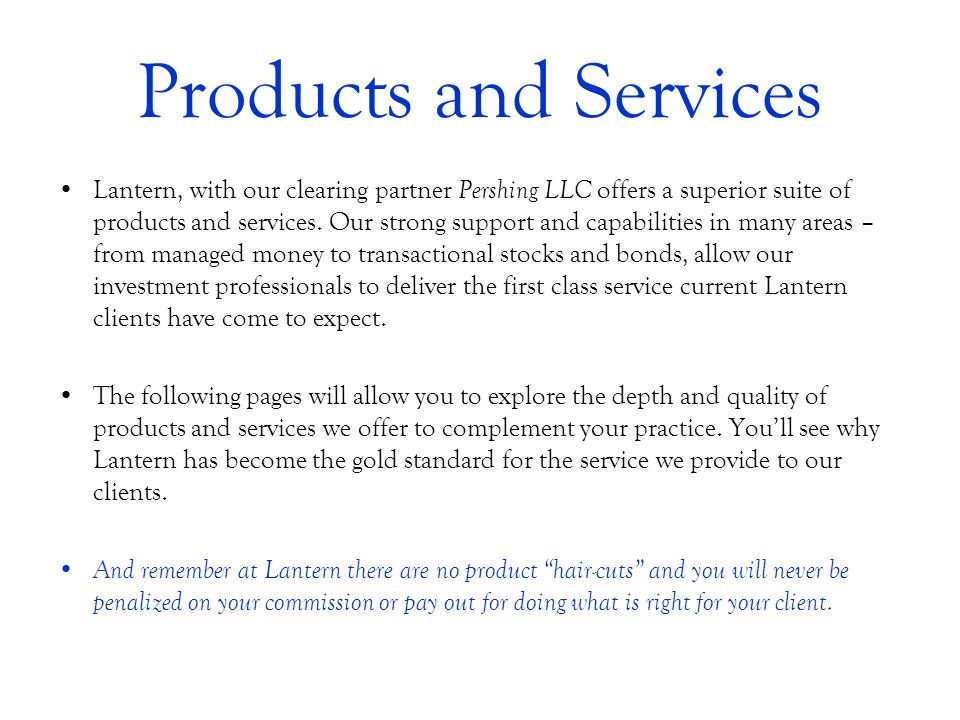 Products and Services Lantern, with our clearing partner Pershing LLC offers a superior suite of products and services. Our strong support and capabil