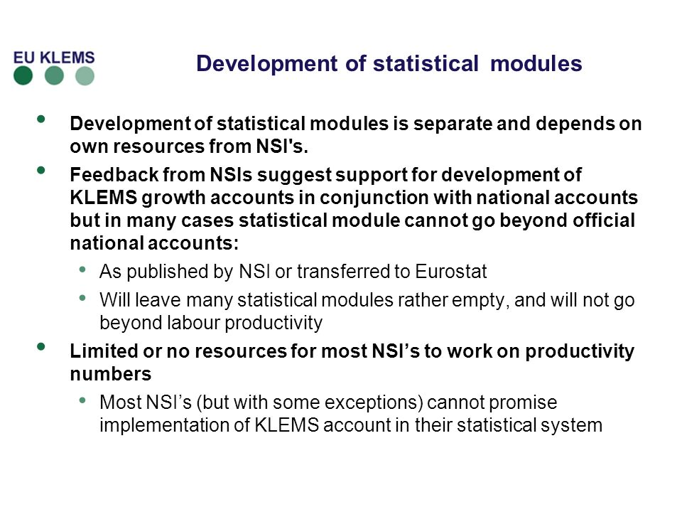 Development of statistical modules Development of statistical modules is separate and depends on own resources from NSI's. Feedback from NSIs suggest