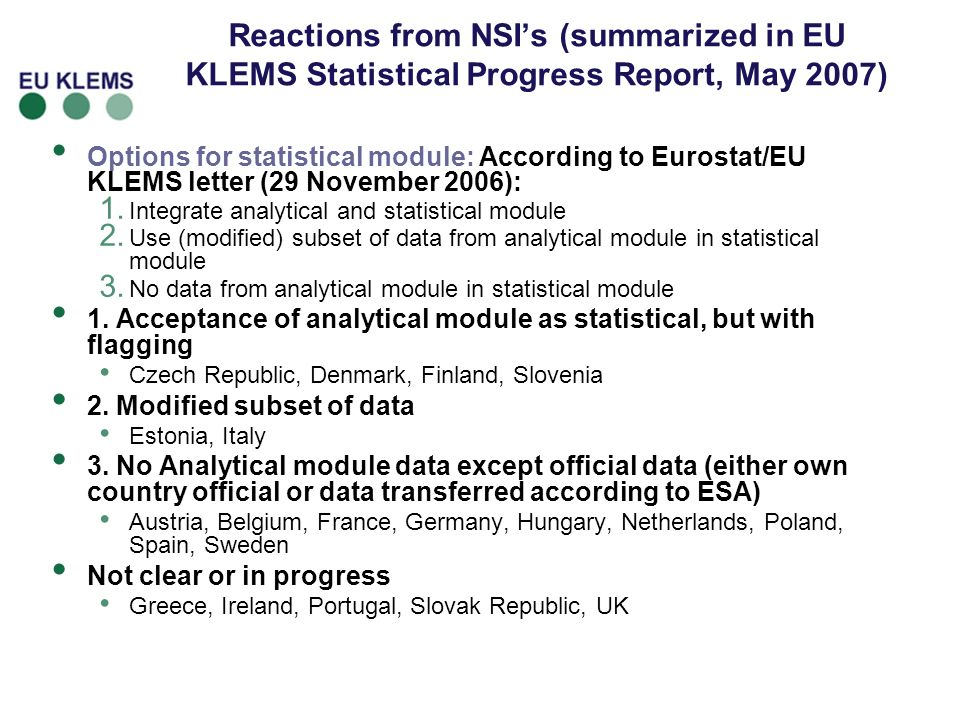 Reactions from NSIs (summarized in EU KLEMS Statistical Progress Report, May 2007) Options for statistical module: According to Eurostat/EU KLEMS lett