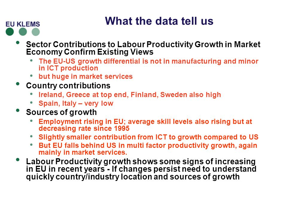 What the data tell us Sector Contributions to Labour Productivity Growth in Market Economy Confirm Existing Views The EU-US growth differential is not