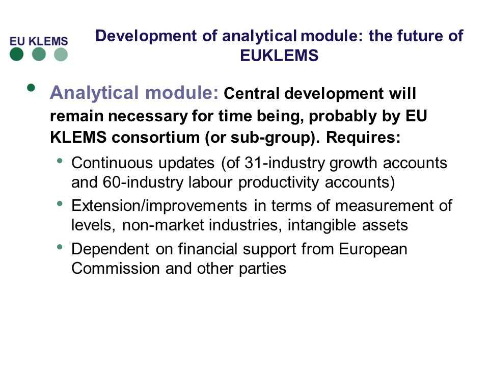 Development of analytical module: the future of EUKLEMS Analytical module: Central development will remain necessary for time being, probably by EU KL