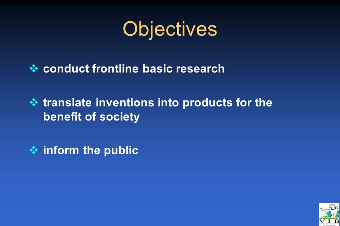Objectives v conduct frontline basic research v translate inventions into products for the benefit of society v inform the public