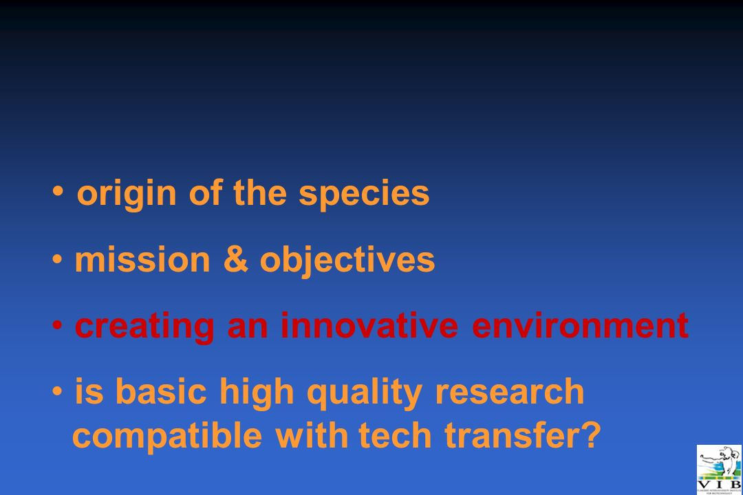 origin of the species mission & objectives creating an innovative environment is basic high quality research compatible with tech transfer?