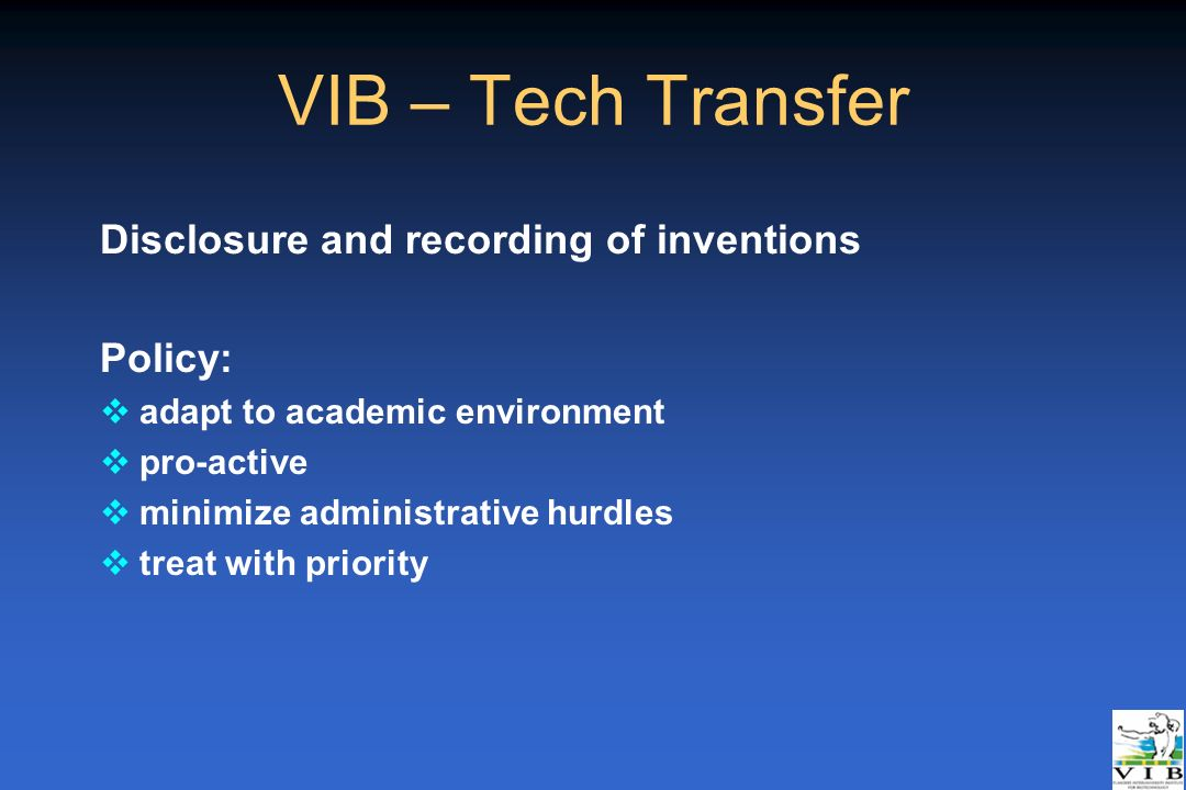 Disclosure and recording of inventions Policy: vadapt to academic environment vpro-active vminimize administrative hurdles vtreat with priority