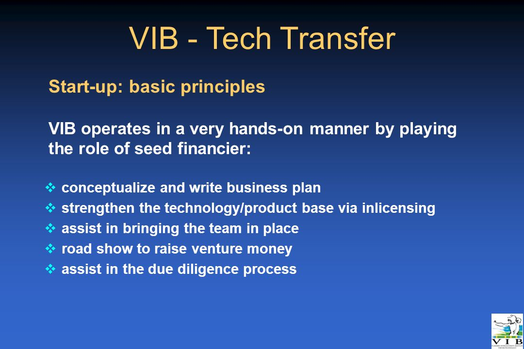 VIB - Tech Transfer vconceptualize and write business plan vstrengthen the technology/product base via inlicensing vassist in bringing the team in pla
