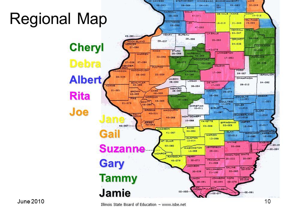Illinois State Board of Education – www.isbe.net June 2010 10 JaneGailSuzanneGaryTammyJamie CherylDebraAlbertRitaJoe Regional Map