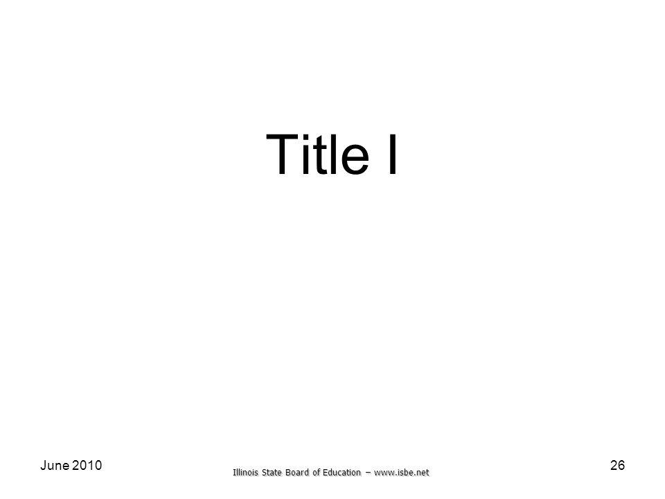 Illinois State Board of Education – www.isbe.net June 2010 Title I 26
