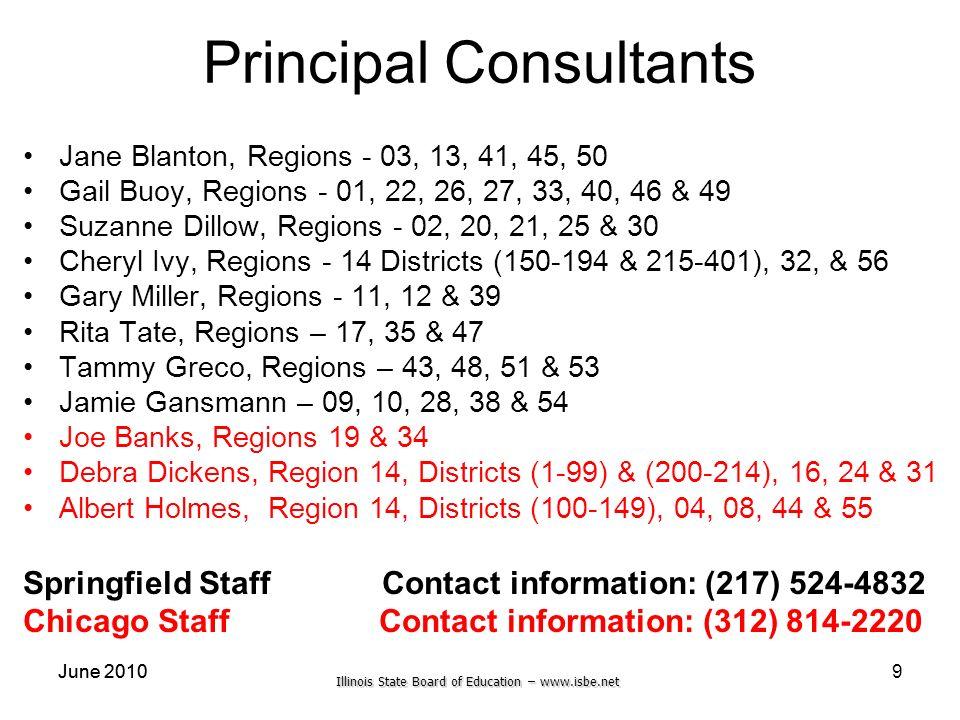 Illinois State Board of Education – www.isbe.net June 2010 9 Principal Consultants Jane Blanton, Regions - 03, 13, 41, 45, 50 Gail Buoy, Regions - 01,