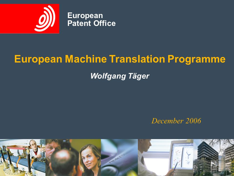 European Patent Office Wolfgang Täger December 2006 European Patent Office European Machine Translation Programme
