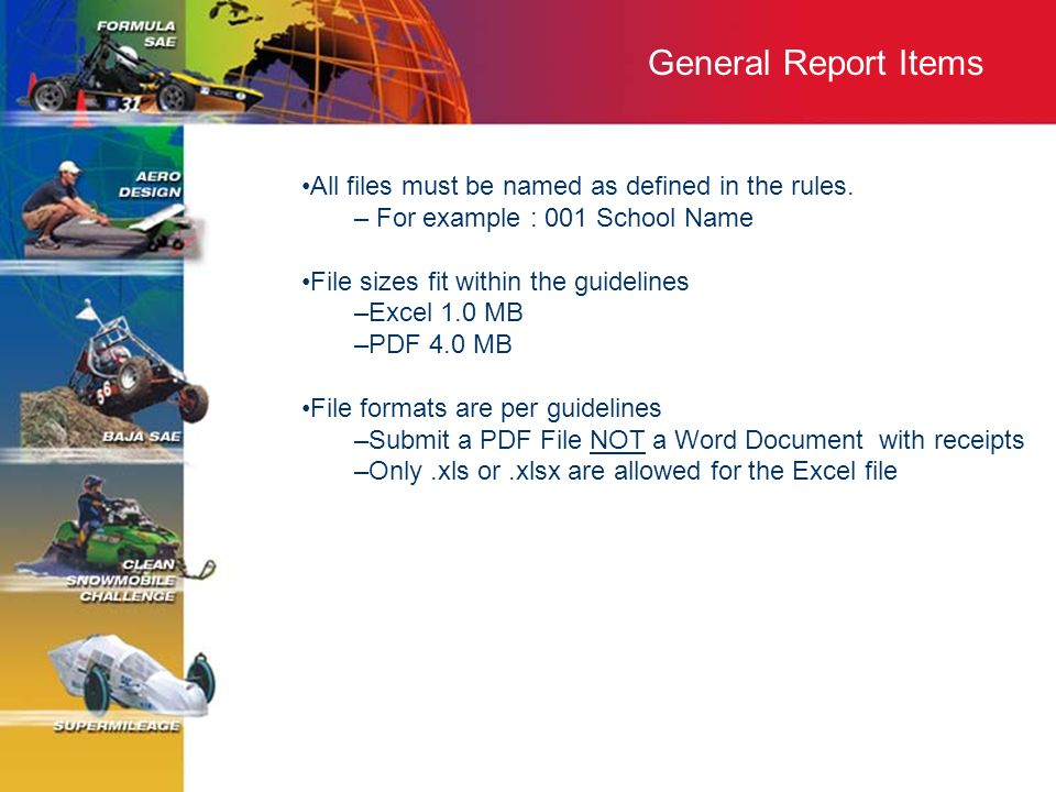 General Report Items All files must be named as defined in the rules. – For example : 001 School Name File sizes fit within the guidelines –Excel 1.0