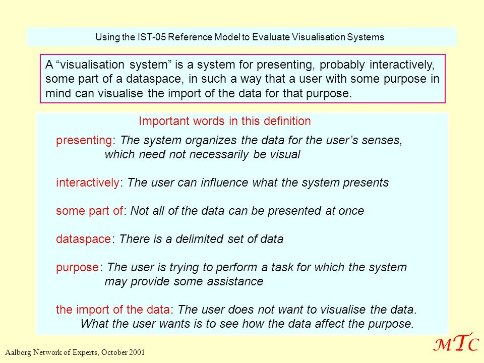 Using the IST-05 Reference Model to Evaluate Visualisation Systems A visualisation system is a system for presenting, probably interactively, some par