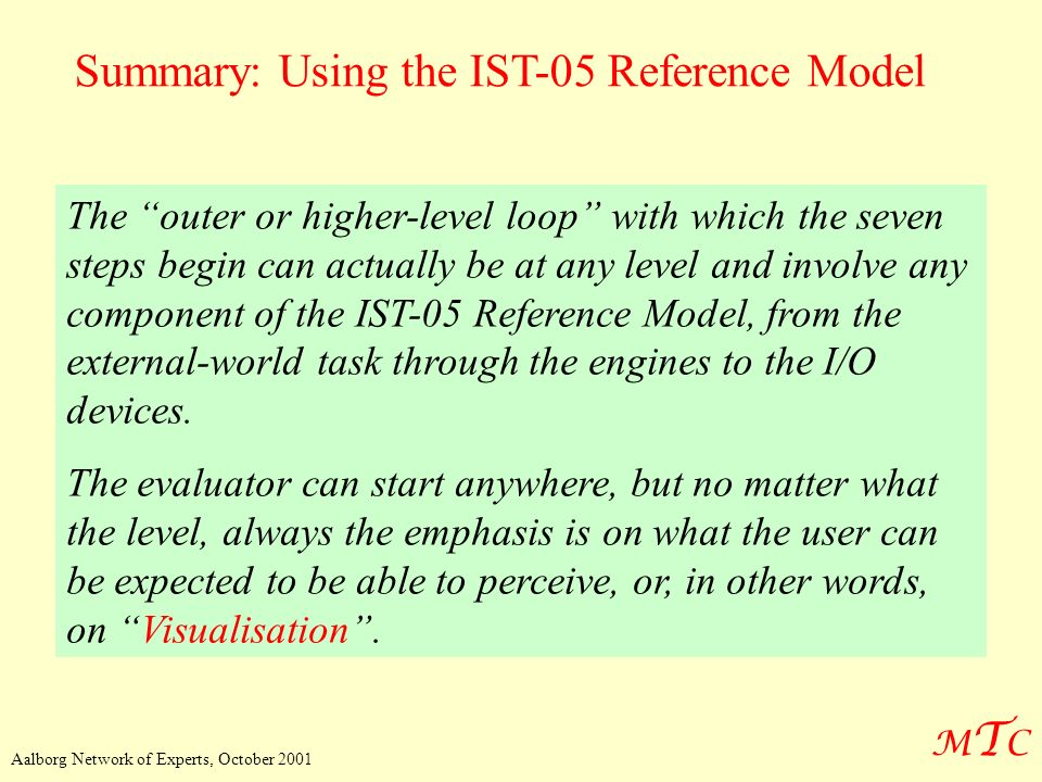 MTCMTC Aalborg Network of Experts, October 2001 Summary: Using the IST-05 Reference Model The outer or higher-level loop with which the seven steps be