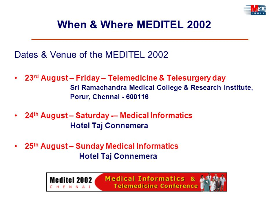 When & Where MEDITEL 2002 Dates & Venue of the MEDITEL 2002 23 rd August – Friday – Telemedicine & Telesurgery day Sri Ramachandra Medical College & R