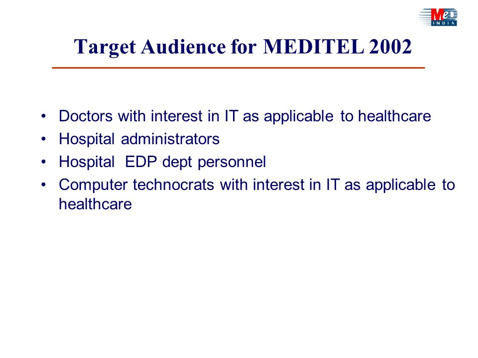 Target Audience for MEDITEL 2002 Doctors with interest in IT as applicable to healthcare Hospital administrators Hospital EDP dept personnel Computer