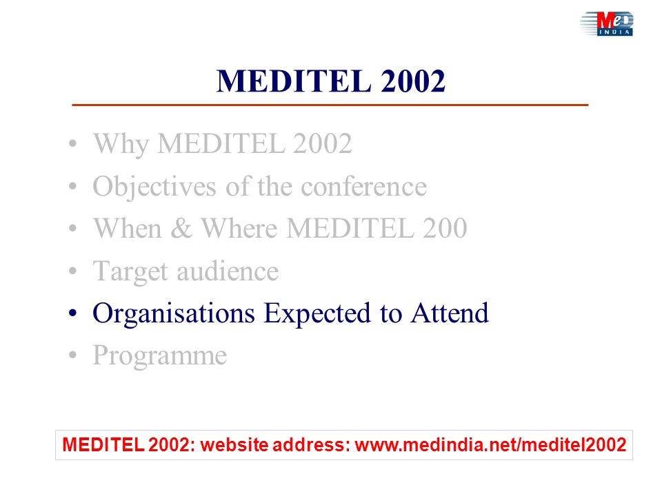 MEDITEL 2002 Why MEDITEL 2002 Objectives of the conference When & Where MEDITEL 200 Target audience Organisations Expected to Attend Programme MEDITEL