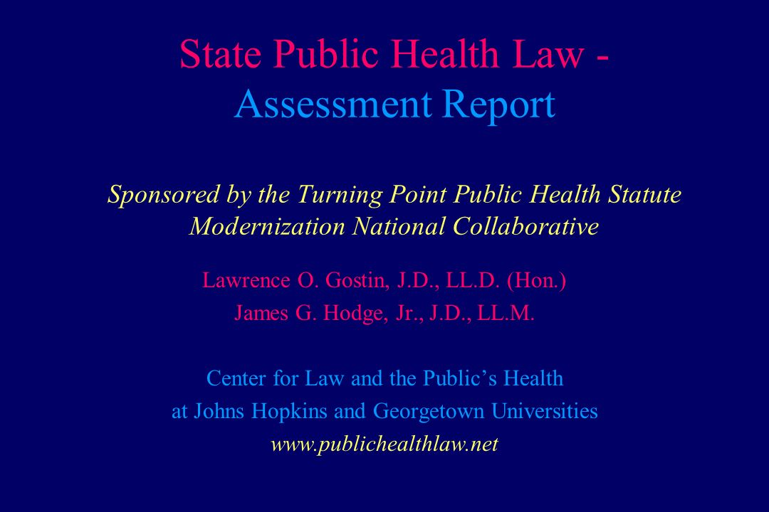 State Public Health Law - Assessment Report Sponsored by the Turning Point Public Health Statute Modernization National Collaborative Lawrence O. Gost