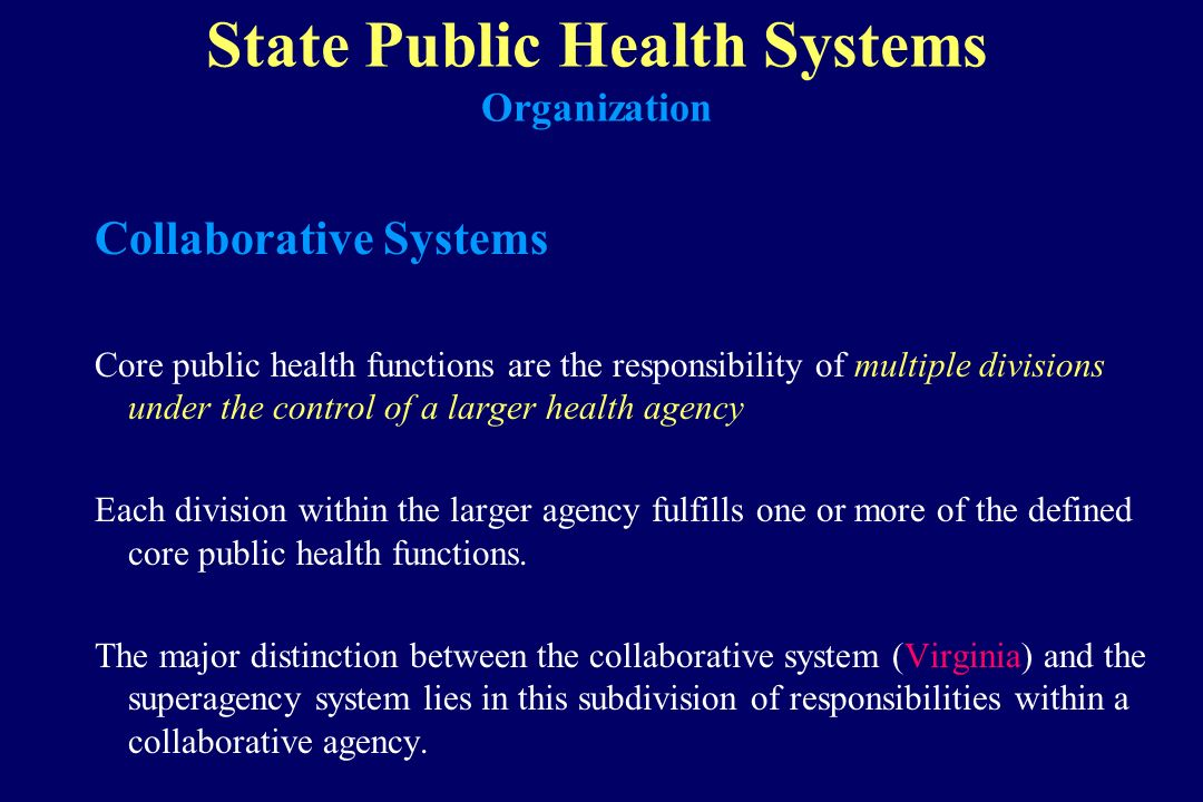 State Public Health Systems Organization Collaborative Systems Core public health functions are the responsibility of multiple divisions under the con