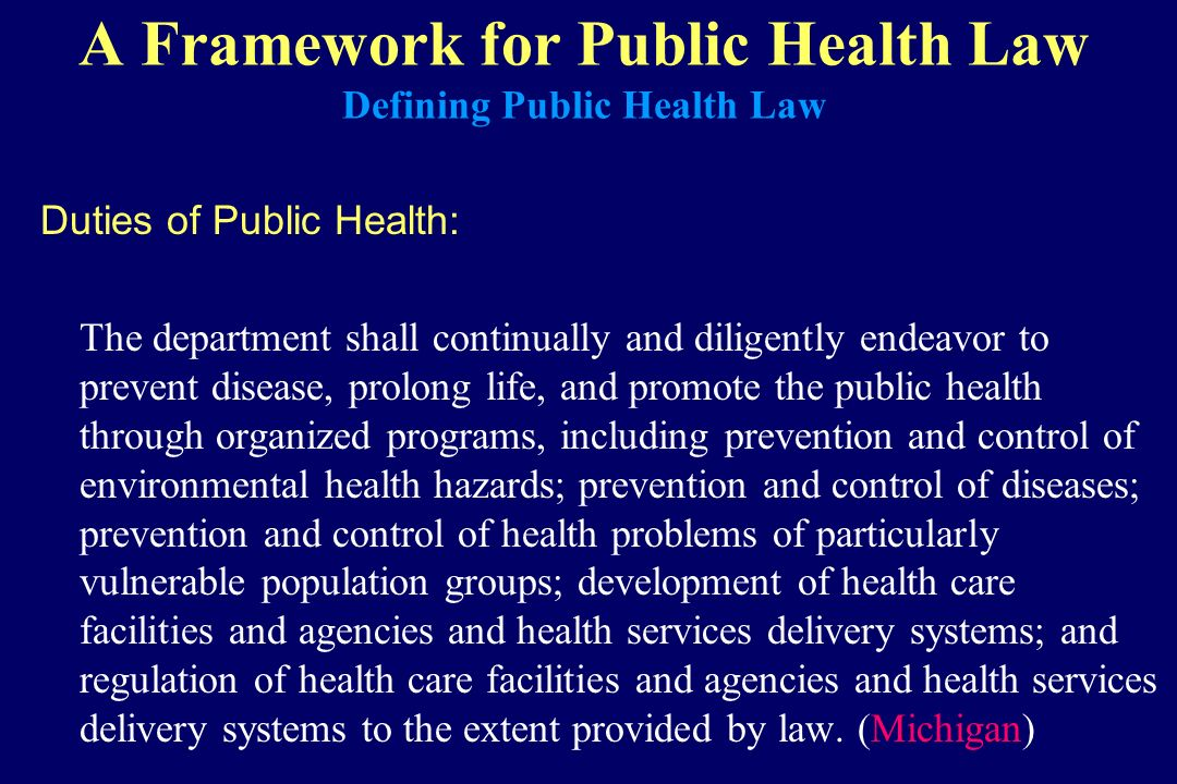 A Framework for Public Health Law Defining Public Health Law Duties of Public Health: The department shall continually and diligently endeavor to prev