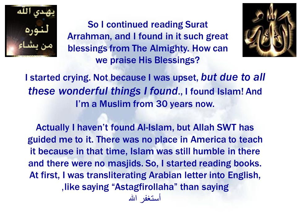 I started crying. Not because I was upset, but due to all these wonderful things I found., I found Islam! And Im a Muslim from 30 years now. Actually