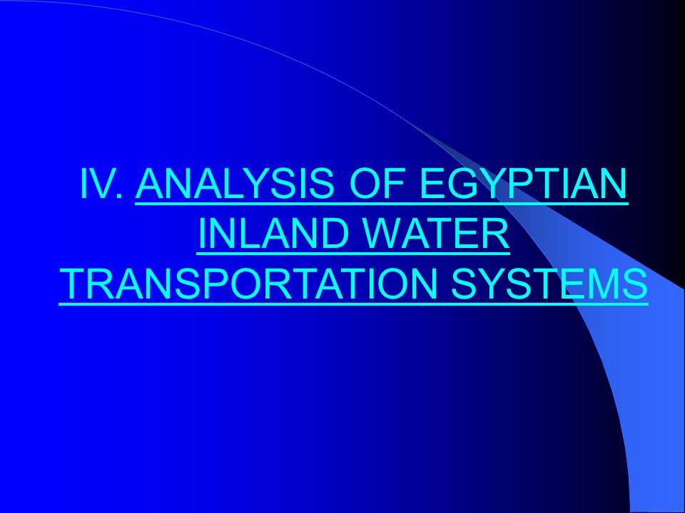 IV. ANALYSIS OF EGYPTIAN INLAND WATER TRANSPORTATION SYSTEMS