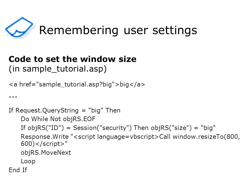 Remembering user settings Code to set the window size (in sample_tutorial.asp) big...