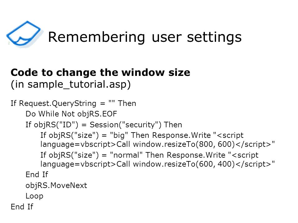 Remembering user settings Code to change the window size (in sample_tutorial.asp) If Request.QueryString =