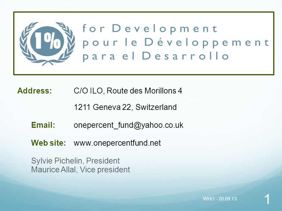 1% for Development Fund Address: 1% for Development Fund International Labour Organisation Address:C/O ILO, Route des Morillons 4 1211 Geneva 22, Swit