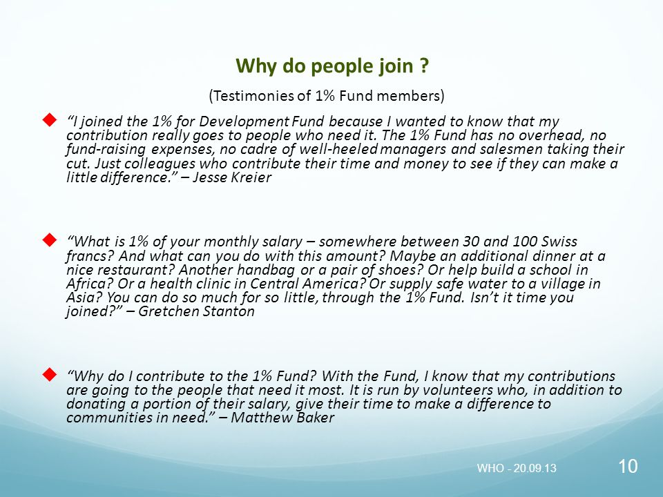 Why do people join ? I joined the 1% for Development Fund because I wanted to know that my contribution really goes to people who need it. The 1% Fund