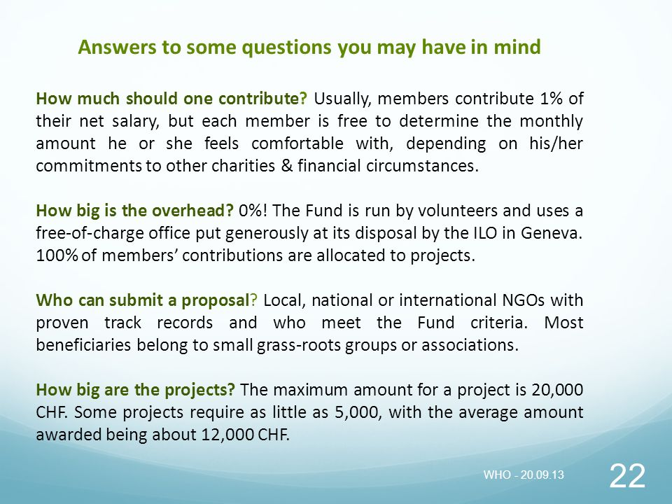 22 Answers to some questions you may have in mind How much should one contribute? Usually, members contribute 1% of their net salary, but each member